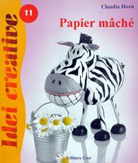 Idei creative nr. 11: Papier mache