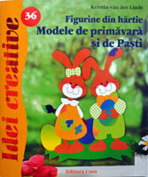 Idei creative, Editura Casa: Figurine din hartie, modele de primavara si de Pasti