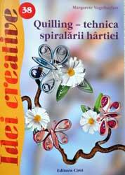 Idei creative: Quilling, tehnica spiralarii hartiei, Editura Casa