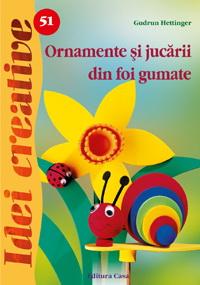 Ornamente si jucarii din foi gumate, Editura Casa