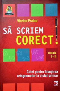 Sa scriem corect!. Editura Paralela 45