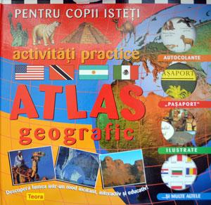Atlas geografic - activitati practice pentru copii isteti, Editura Teora