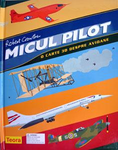 Micul pilot, carte 3D, Editura Teora