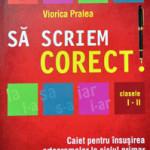 Sa scriem corect! (ortograme), Editura Paralela 45