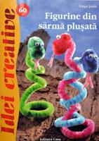 Idei creative: Figurine din sarma plusata, Editura Casa