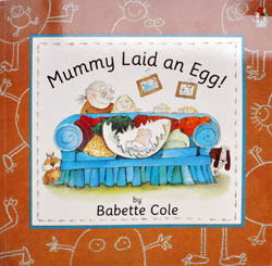 Mummy Laid an Egg, Babette Cole