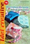 Decoratiuni din hartie. Forme geometrice. Idei creative, Editura Casa