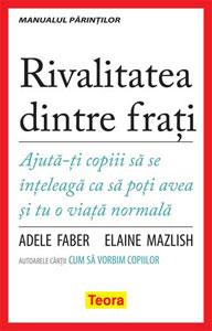 Rivalitatea dintre frati. Editura Teora. Adele Faber, Elaine Mazlish