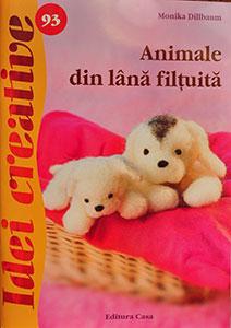 Animale din lana filtuita, Idei creative, editura Casa