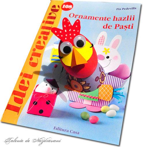 Ornamente hazlii de Pasti, idei creative 108, editura Casa