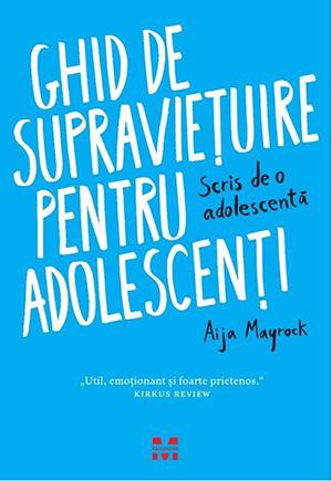 Aija Mayrock - Ghid de supravieţuire pentru adolescenţi. Scris de o adolescentă - The Survival Guide to Bullying.