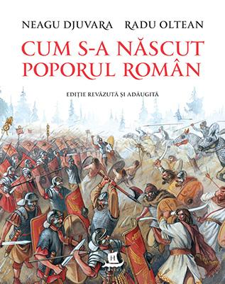 Cum s-a născut poporul român (ediție revăzută si adăugită) de Neagu Djuvara, Radu Oltean, 2017