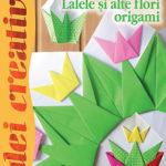 Lalele și alte flori origami - Idei creative nr. 130