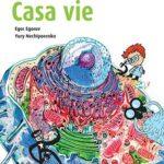 Casa vie. O introducere în științele vieții pe înțelesul copiilor. EGOROV Egor;NECIPORENKO Iuri